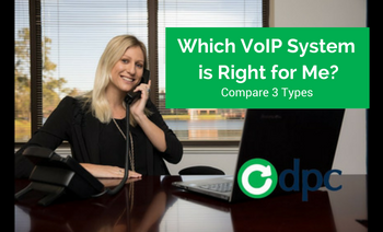 Which VoIP System is Right for Your Business: Compare 3 Types of VoIP Systems