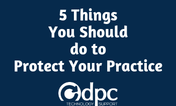 5 Things You Should do to Protect Your Practice